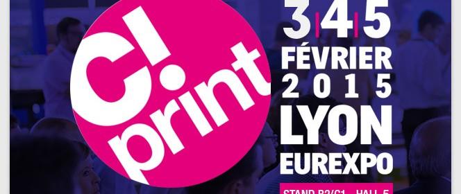 Salon C!Print, l'édition 2015 aura lieu du 3 au 5 février à Lyon
