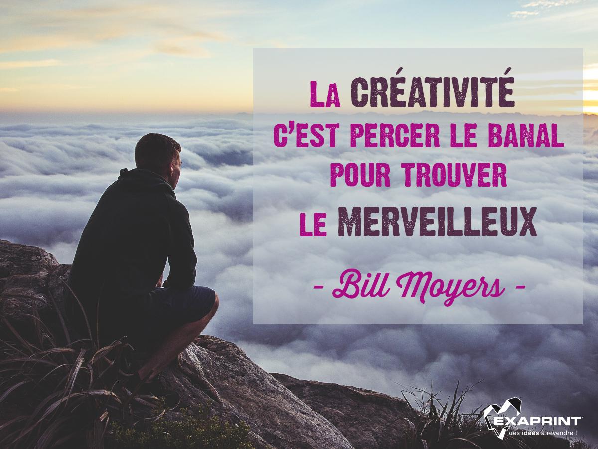 La créativité c'est percer le banal pour trouver le merveilleux - Bill Moyers -
