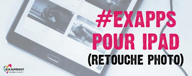 #Exapps, Tous à vos Ipads ! Voici notre sélection des applications Ipad indispensables pour la retouche photo