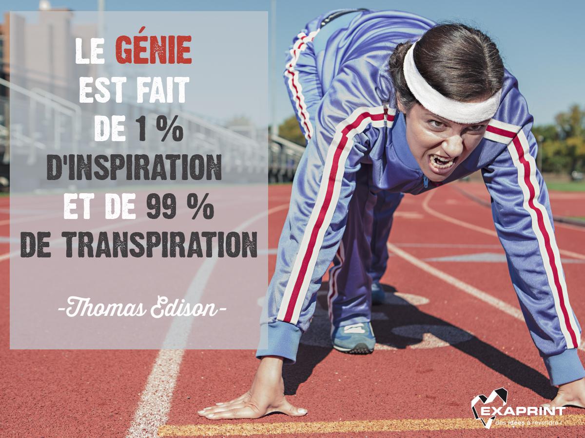 """Le génie est fait d'un pour cent d'inspiration et de quatre-vingt-dix-neuf pour cent de transpiration"""" Thomas Edison"""