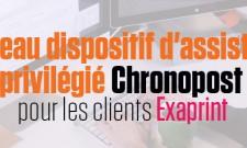 Nouveau dispositif d'assistance privilégié Chronopost pour les clients Exaprint