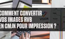 Comment convertir vos images RVB en CMJN pour impression ?