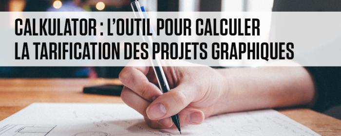 CalKulator : l'outil pour calculer la tarification des projets graphiques
